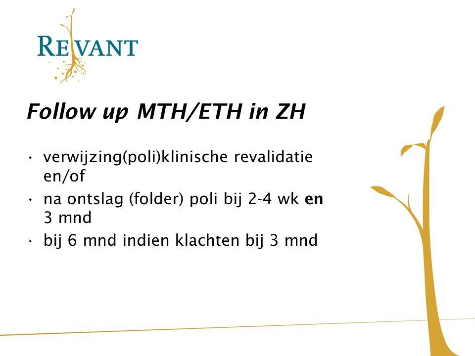 Follow up MTH/ETH in ZH verwijzing(poli)klinische revalidatie en/of na ontslag (folder) poli bij 2-4 wk en 3 mnd bij 6 mnd indien klachten bij 3 mnd