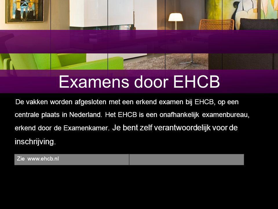 Examens door EHCB De vakken worden afgesloten met een erkend examen bij EHCB, op een centrale plaats in Nederland.