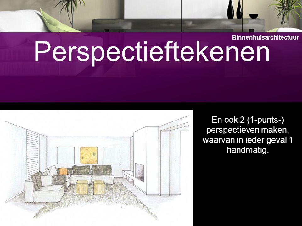 12 Perspectieftekenen En ook 2 (1-punts-) perspectieven maken, waarvan in ieder geval 1 handmatig. Binnenhuisarchitectuur
