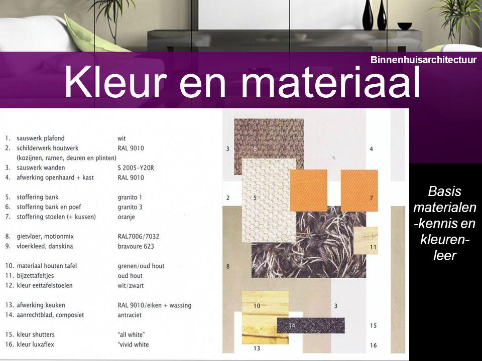 14 Kleur en materiaal Basis materialen -kennis en kleuren- leer Binnenhuisarchitectuur