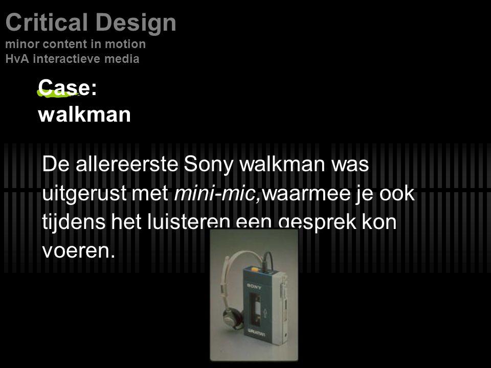 Case: walkman De allereerste Sony walkman was uitgerust met mini-mic,waarmee je ook tijdens het luisteren een gesprek kon voeren.