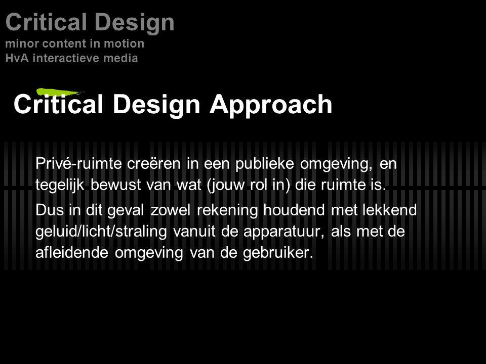Critical Design Approach Privé-ruimte creëren in een publieke omgeving, en tegelijk bewust van wat (jouw rol in) die ruimte is.