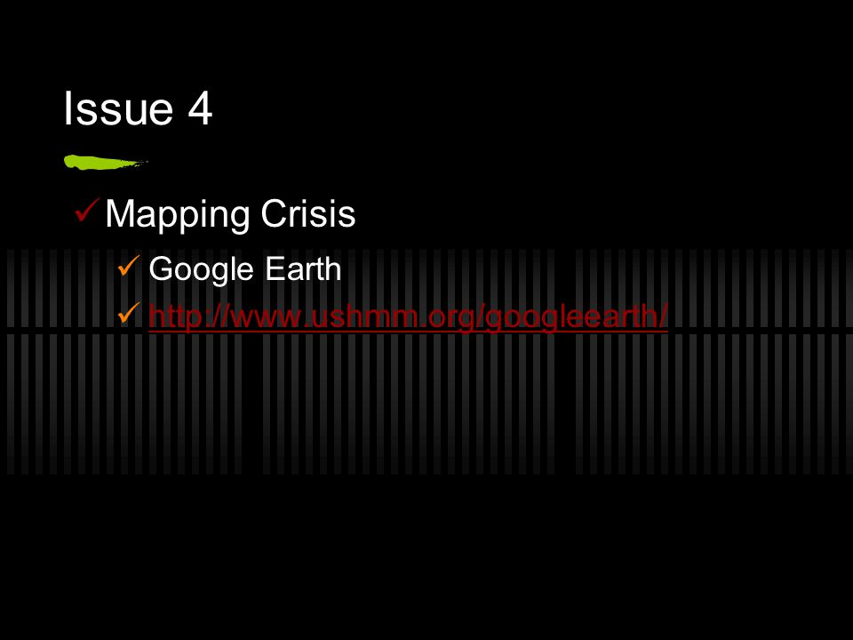 Issue 4 Mapping Crisis Google Earth http://www.ushmm.org/googleearth/