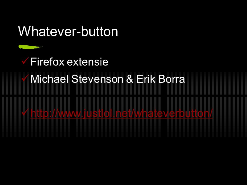 Whatever-button Firefox extensie Michael Stevenson & Erik Borra http://www.justlol.net/whateverbutton/