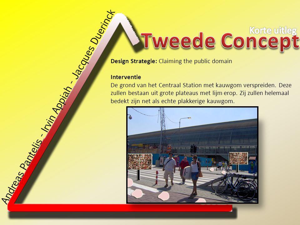 Design Strategie: Claiming the public domain Interventie De grond van het Centraal Station met kauwgom verspreiden. Deze zullen bestaan uit grote plat