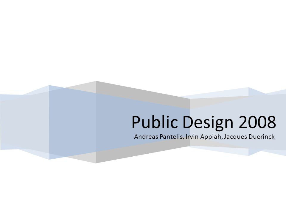 Public Design 2008 Andreas Pantelis, Irvin Appiah, Jacques Duerinck