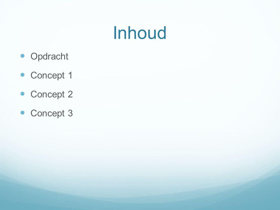 Inhoud Opdracht Concept 1 Concept 2 Concept 3