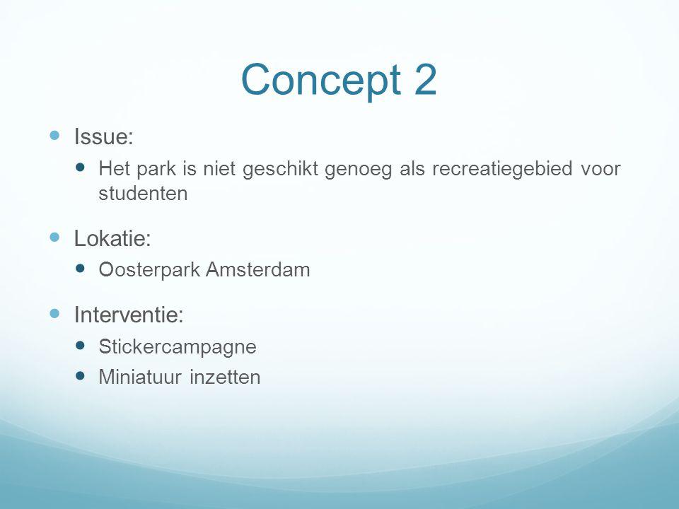 Concept 2 Issue: Het park is niet geschikt genoeg als recreatiegebied voor studenten Lokatie: Oosterpark Amsterdam Interventie: Stickercampagne Miniat
