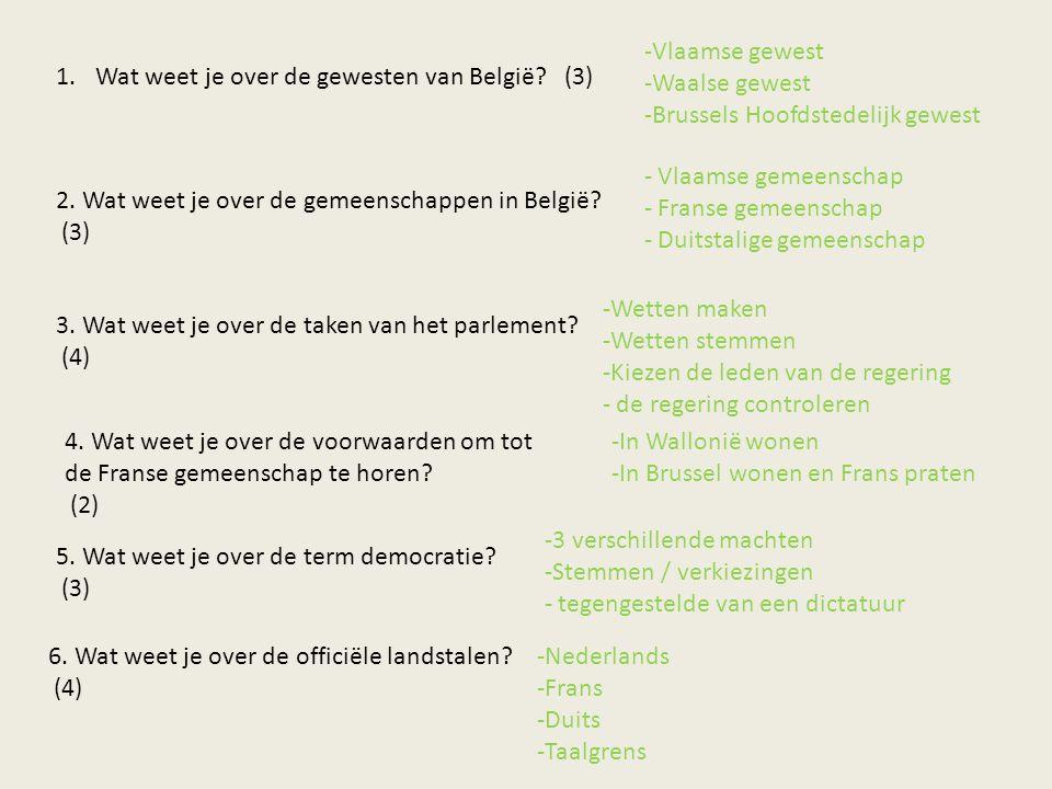 1.Wat weet je over de gewesten van België? (3) -Vlaamse gewest -Waalse gewest -Brussels Hoofdstedelijk gewest 2. Wat weet je over de gemeenschappen in