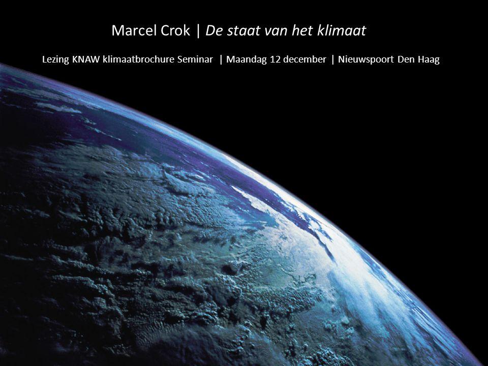Marcel Crok | De staat van het klimaat Lezing KNAW klimaatbrochure Seminar | Maandag 12 december | Nieuwspoort Den Haag