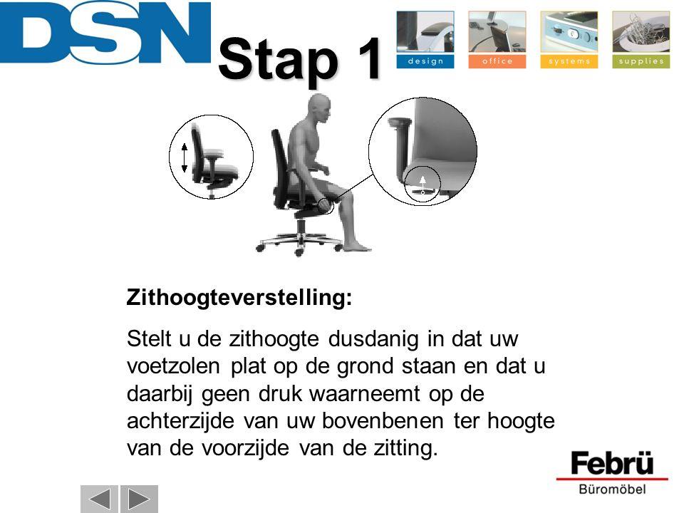 Stap 1 Zithoogteverstelling: Stelt u de zithoogte dusdanig in dat uw voetzolen plat op de grond staan en dat u daarbij geen druk waarneemt op de achte