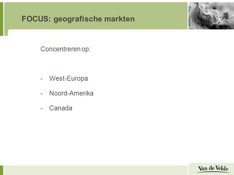 FOCUS: geografische markten Concentreren op: -West-Europa -Noord-Amerika -Canada