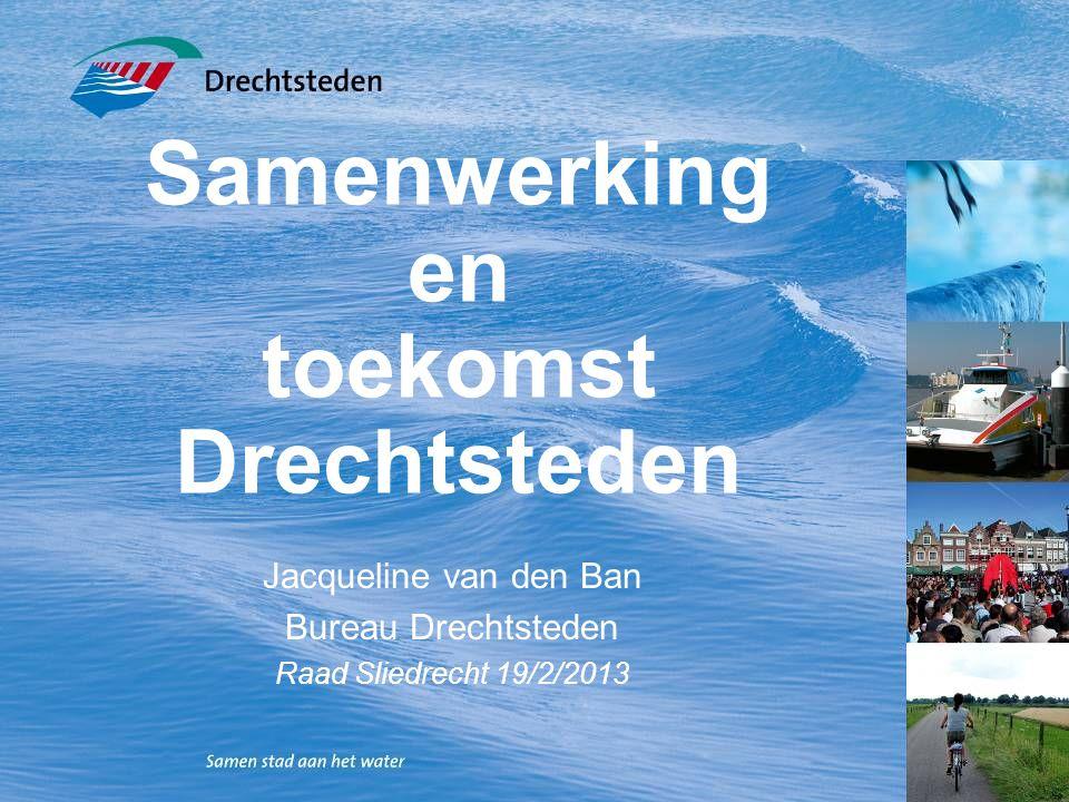 Samenwerking en toekomst Drechtsteden Jacqueline van den Ban Bureau Drechtsteden Raad Sliedrecht 19/2/2013