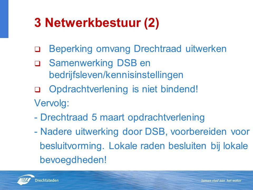 3 Netwerkbestuur (2)  Beperking omvang Drechtraad uitwerken  Samenwerking DSB en bedrijfsleven/kennisinstellingen  Opdrachtverlening is niet binden
