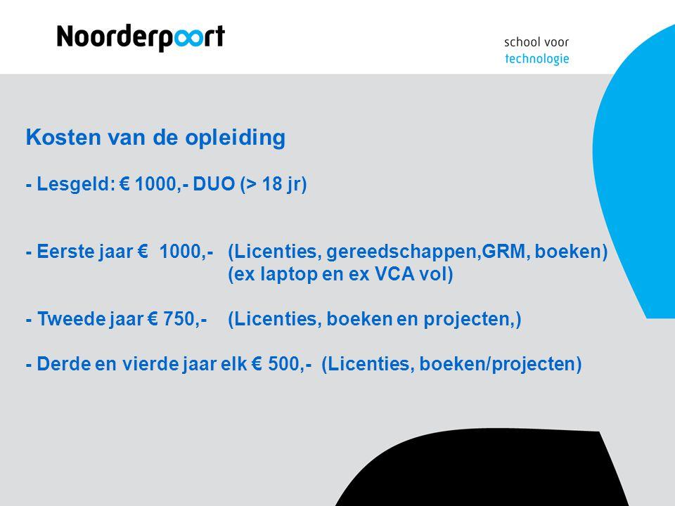 Kosten van de opleiding - Lesgeld: € 1000,- DUO (> 18 jr) - Eerste jaar € 1000,-(Licenties, gereedschappen,GRM, boeken) (ex laptop en ex VCA vol) - Tw