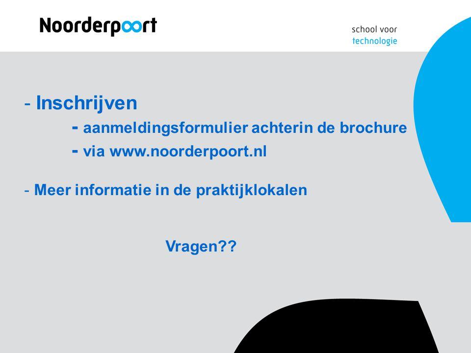 - Inschrijven - aanmeldingsformulier achterin de brochure - via www.noorderpoort.nl - Meer informatie in de praktijklokalen Vragen??
