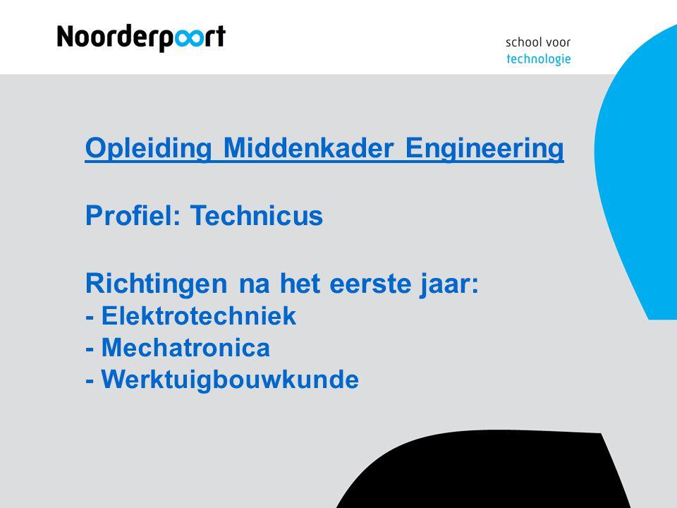 Opleiding Middenkader Engineering Profiel: Technicus Richtingen na het eerste jaar: - Elektrotechniek - Mechatronica - Werktuigbouwkunde