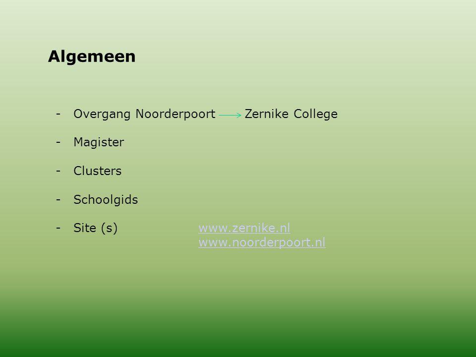 Algemeen -Overgang Noorderpoort Zernike College -Magister -Clusters -Schoolgids -Site (s)www.zernike.nlwww.zernike.nl www.noorderpoort.nl