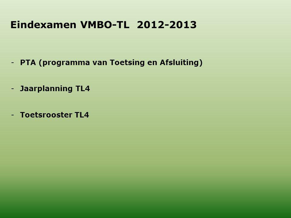Eindexamen VMBO-TL 2012-2013 -PTA (programma van Toetsing en Afsluiting) -Jaarplanning TL4 -Toetsrooster TL4