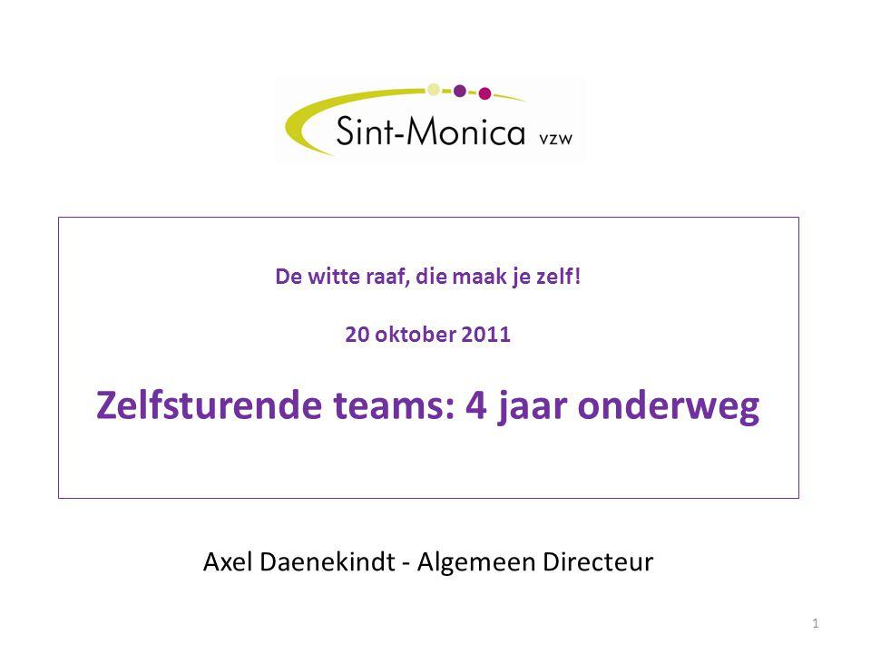 De witte raaf, die maak je zelf! 20 oktober 2011 Zelfsturende teams: 4 jaar onderweg Axel Daenekindt - Algemeen Directeur 1