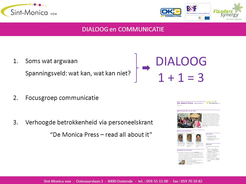 ZIEKENHUISINFECTIES DIALOOG en COMMUNICATIE Sint-Monica vzw - Ooievaarslaan 3 - 8400 Oostende - tel. : 059 55 11 00 - fax : 059 70 10 82 1.Soms wat ar