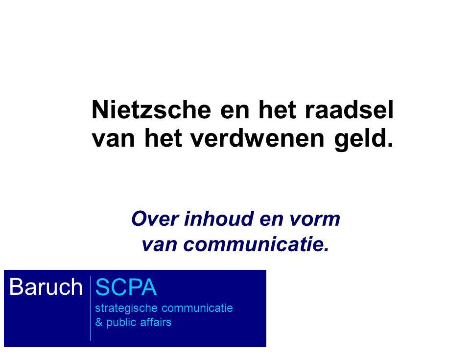 Over inhoud en vorm van communicatie. Nietzsche en het raadsel van het verdwenen geld. BaruchSCPA strategische communicatie & public affairs