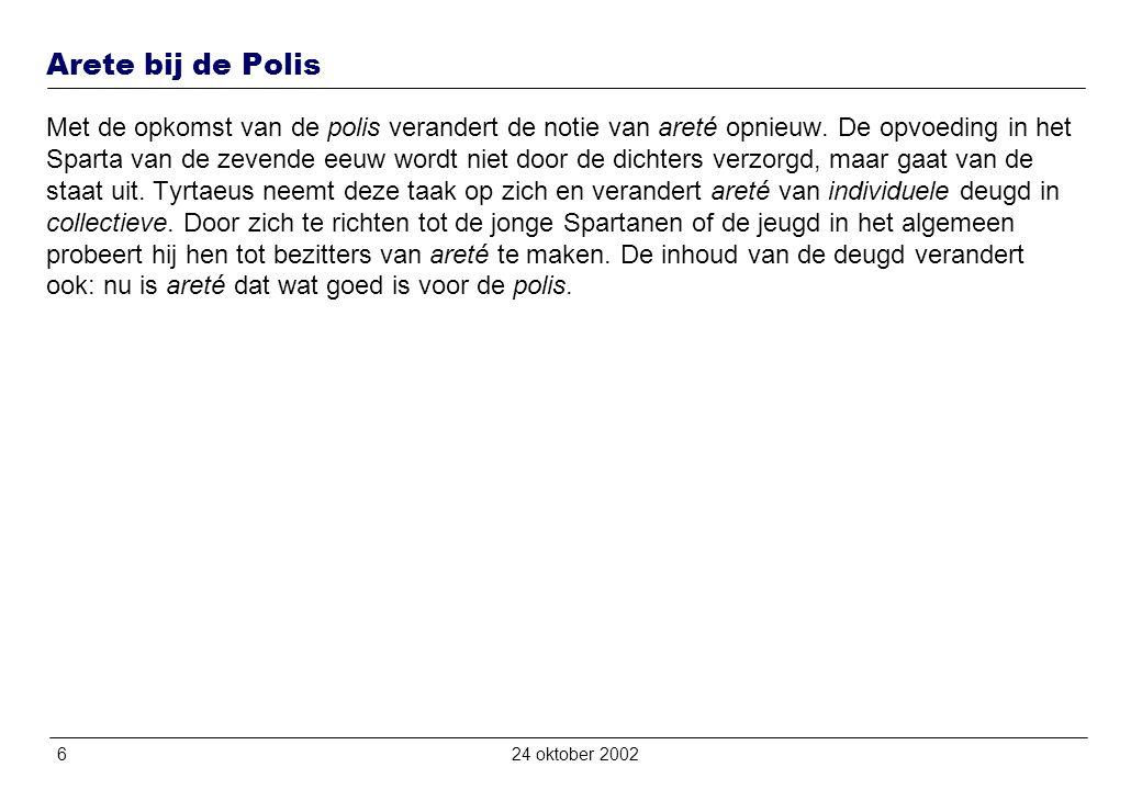 624 oktober 2002 Arete bij de Polis Met de opkomst van de polis verandert de notie van areté opnieuw.