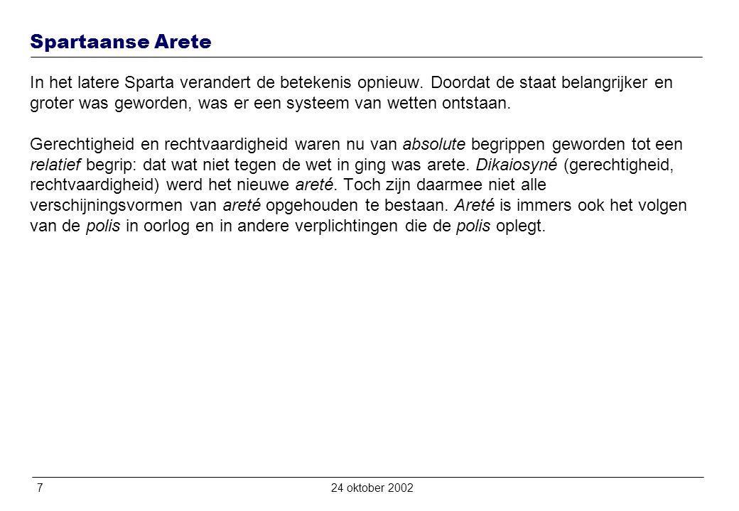 724 oktober 2002 Spartaanse Arete In het latere Sparta verandert de betekenis opnieuw.