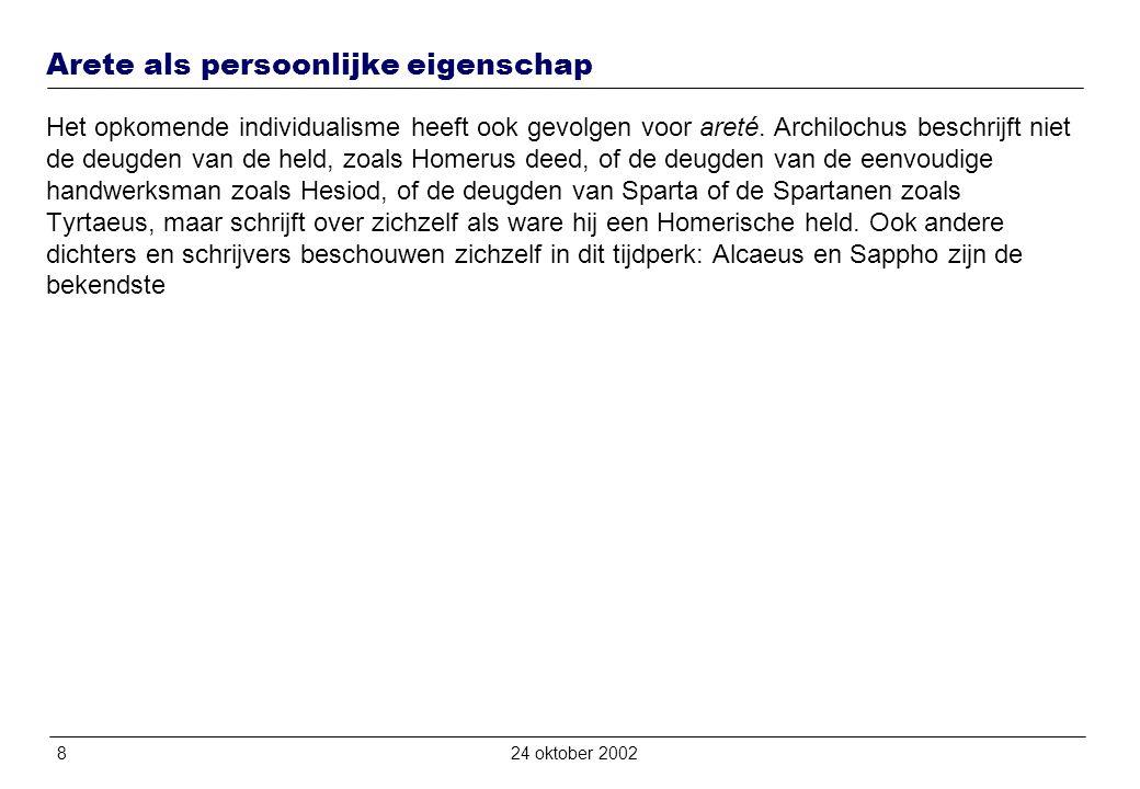 824 oktober 2002 Arete als persoonlijke eigenschap Het opkomende individualisme heeft ook gevolgen voor areté.
