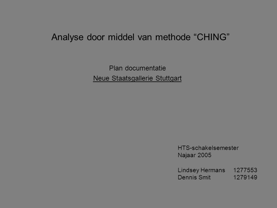 Analyse door middel van methode CHING Plan documentatie Neue Staatsgallerie Stuttgart HTS-schakelsemester Najaar 2005 Lindsey Hermans1277553 Dennis Smit1279149