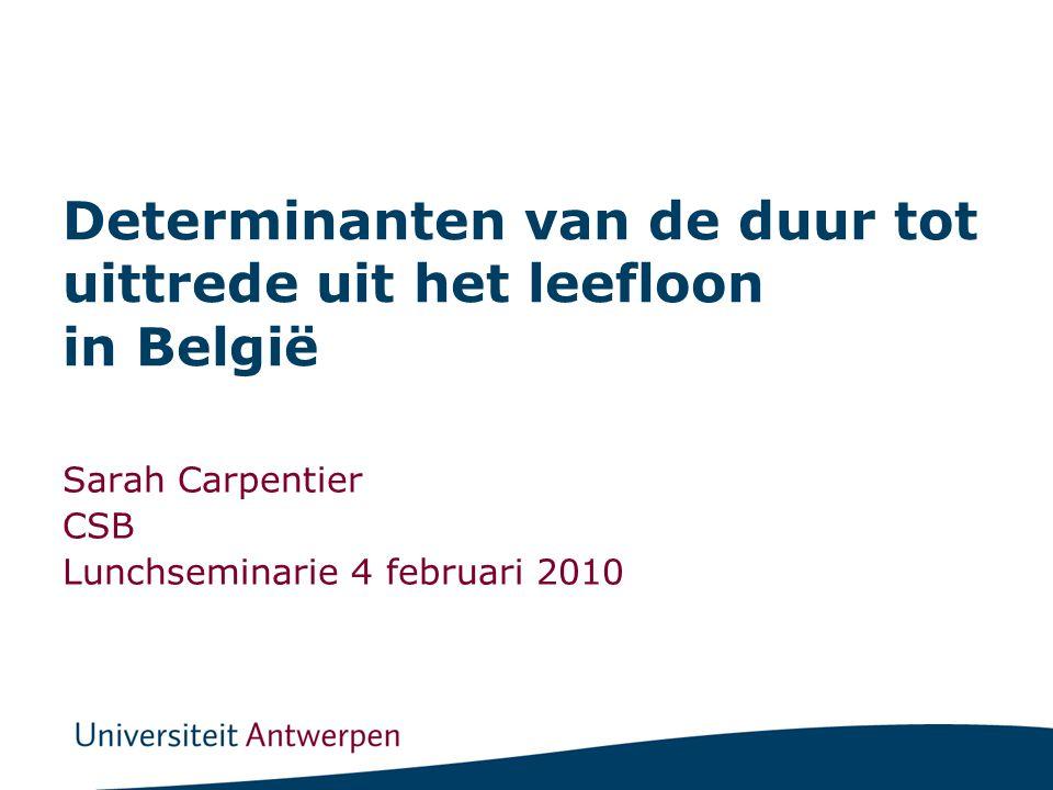 Determinanten van de duur tot uittrede uit het leefloon in België Sarah Carpentier CSB Lunchseminarie 4 februari 2010