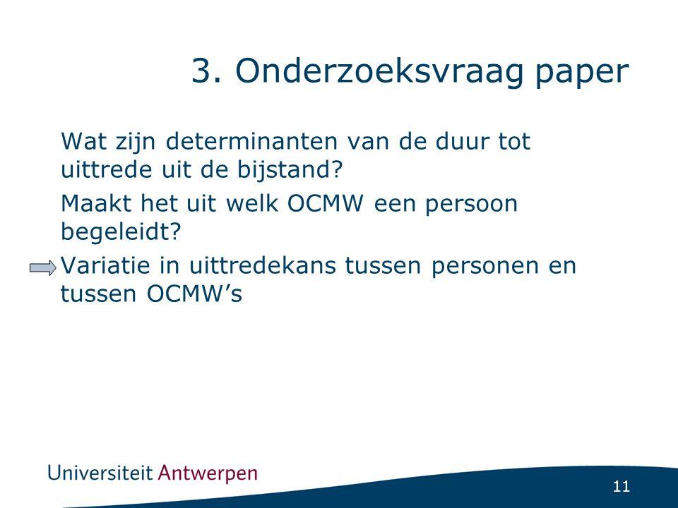 11 3. Onderzoeksvraag paper Wat zijn determinanten van de duur tot uittrede uit de bijstand.