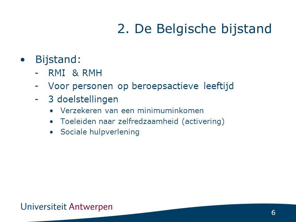 7 Tov sociale bescherming in België -Werkloosheidsuitkeringen onbeperkt in de tijd -Wachtuitkering voor schoolverlaters -Andere categoriale bijstandsschema's (ouderen, gehandicapten en kinderen) Laag % bijstandsgerechtigden in Europees perspectief 2.