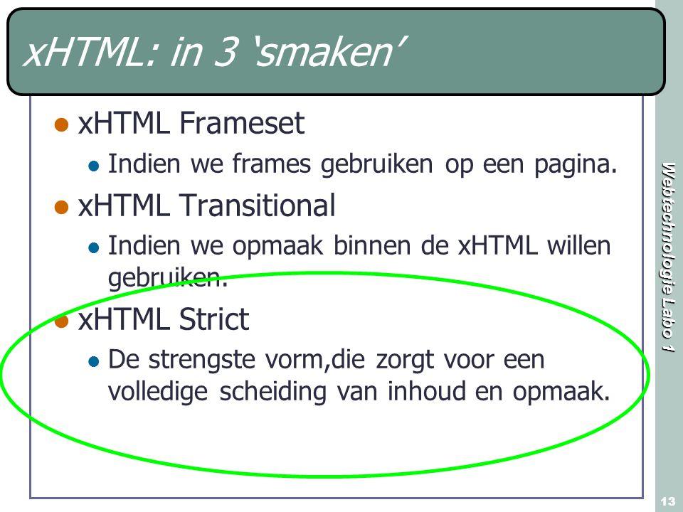 Webtechnologie Labo 1 13 xHTML: in 3 'smaken' xHTML Frameset Indien we frames gebruiken op een pagina.