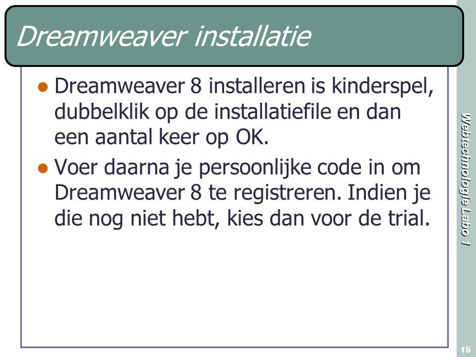 Webtechnologie Labo 1 15 Dreamweaver installatie Dreamweaver 8 installeren is kinderspel, dubbelklik op de installatiefile en dan een aantal keer op OK.