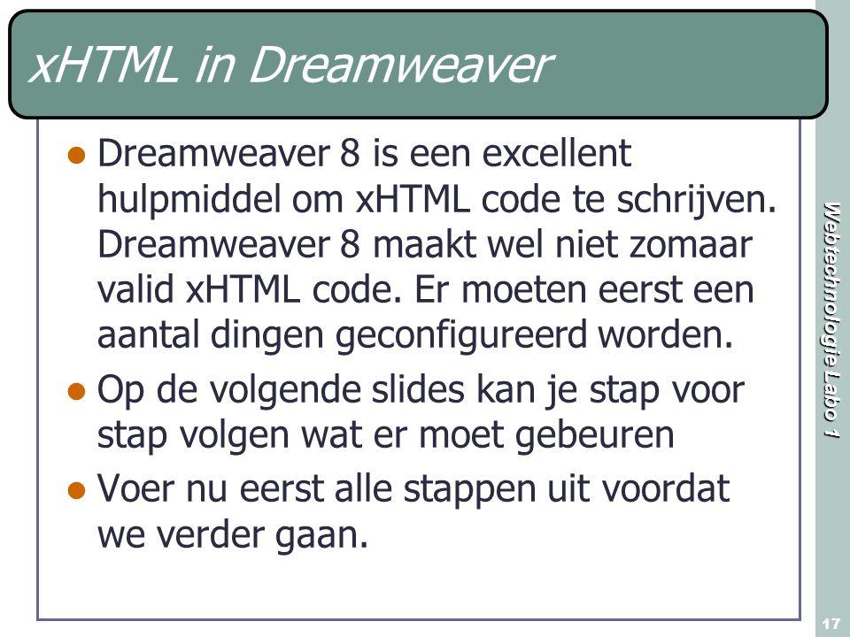 Webtechnologie Labo 1 17 xHTML in Dreamweaver Dreamweaver 8 is een excellent hulpmiddel om xHTML code te schrijven.