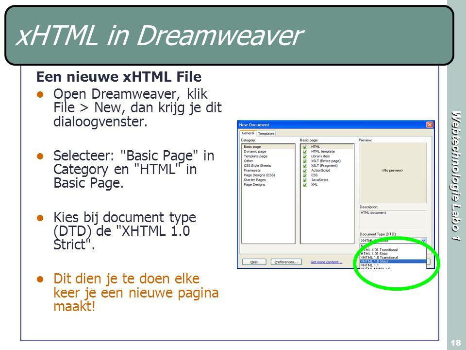 Webtechnologie Labo 1 18 xHTML in Dreamweaver Een nieuwe xHTML File Open Dreamweaver, klik File > New, dan krijg je dit dialoogvenster.