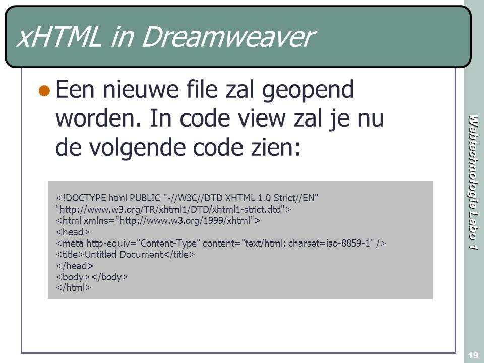 Webtechnologie Labo 1 19 xHTML in Dreamweaver Een nieuwe file zal geopend worden. In code view zal je nu de volgende code zien: Untitled Document