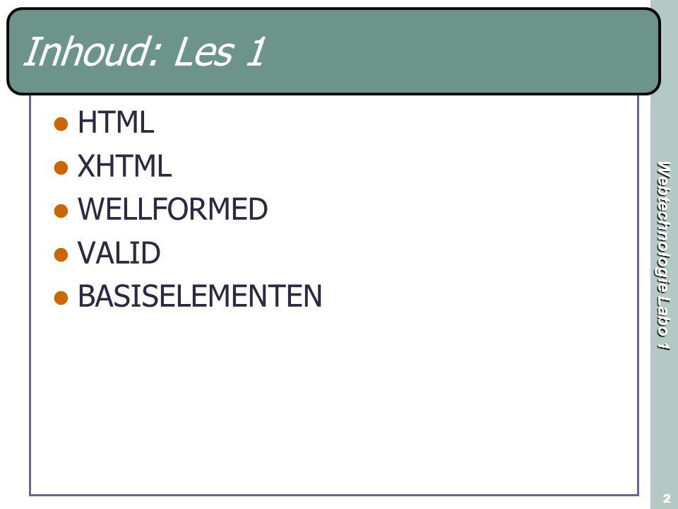 Webtechnologie Labo 1 2 Inhoud: Les 1 HTML XHTML WELLFORMED VALID BASISELEMENTEN