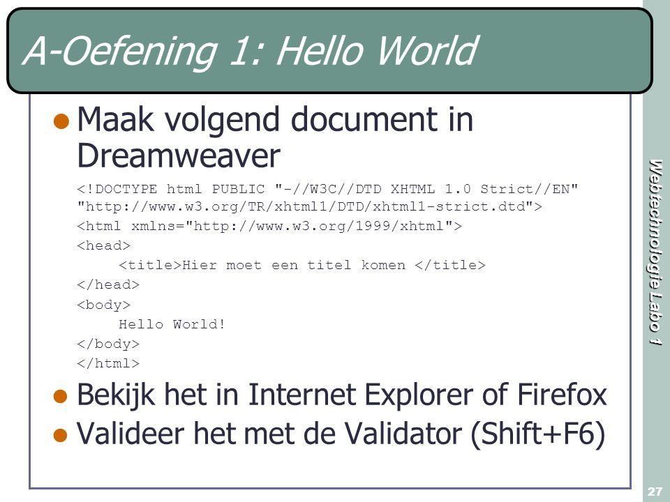 Webtechnologie Labo 1 27 A-Oefening 1: Hello World Maak volgend document in Dreamweaver Hier moet een titel komen Hello World.