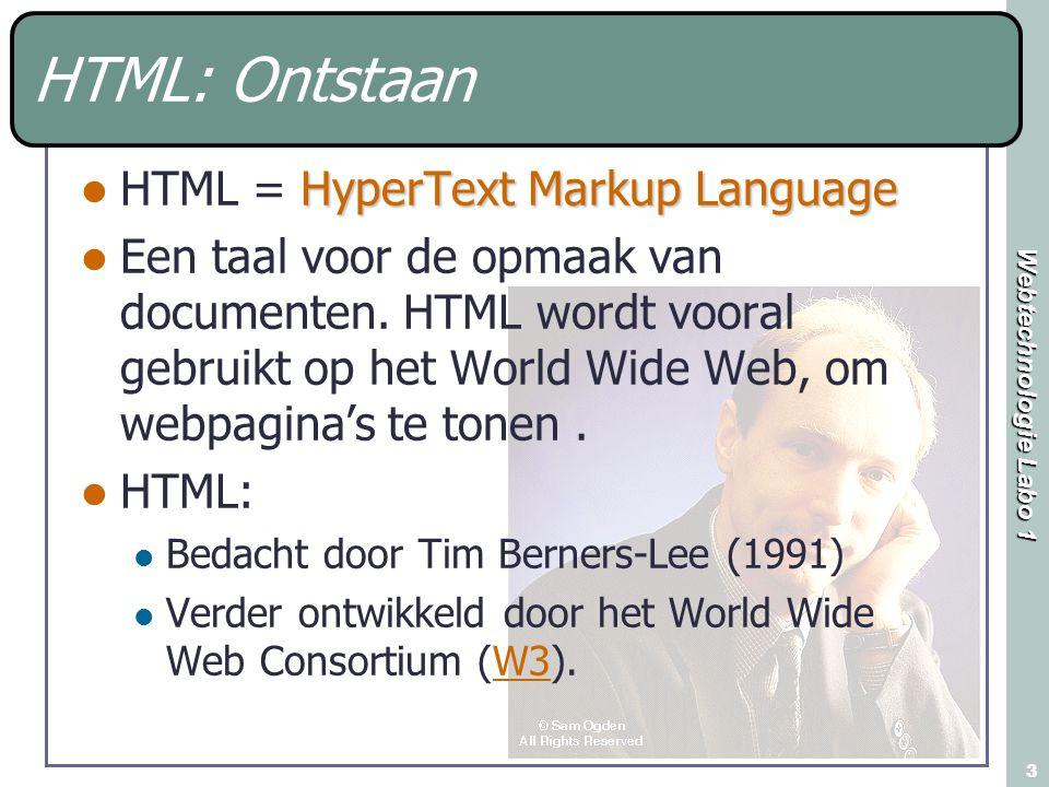 Webtechnologie Labo 1 3 HTML: Ontstaan HyperText Markup Language HTML = HyperText Markup Language Een taal voor de opmaak van documenten.