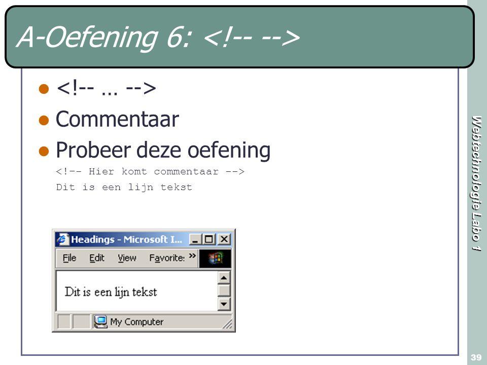 Webtechnologie Labo 1 39 A-Oefening 6: Commentaar Probeer deze oefening Dit is een lijn tekst