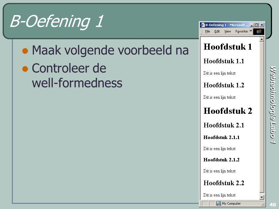 Webtechnologie Labo 1 40 B-Oefening 1 Maak volgende voorbeeld na Maak volgende voorbeeld na Controleer de well-formedness Controleer de well-formedness