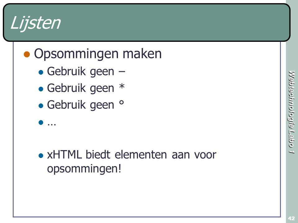 Webtechnologie Labo 1 42 Lijsten Opsommingen maken Gebruik geen – Gebruik geen * Gebruik geen ° … xHTML biedt elementen aan voor opsommingen!