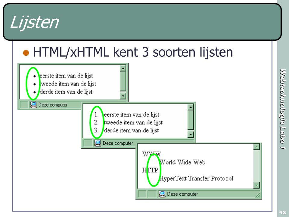 Webtechnologie Labo 1 43 Lijsten HTML/xHTML kent 3 soorten lijsten