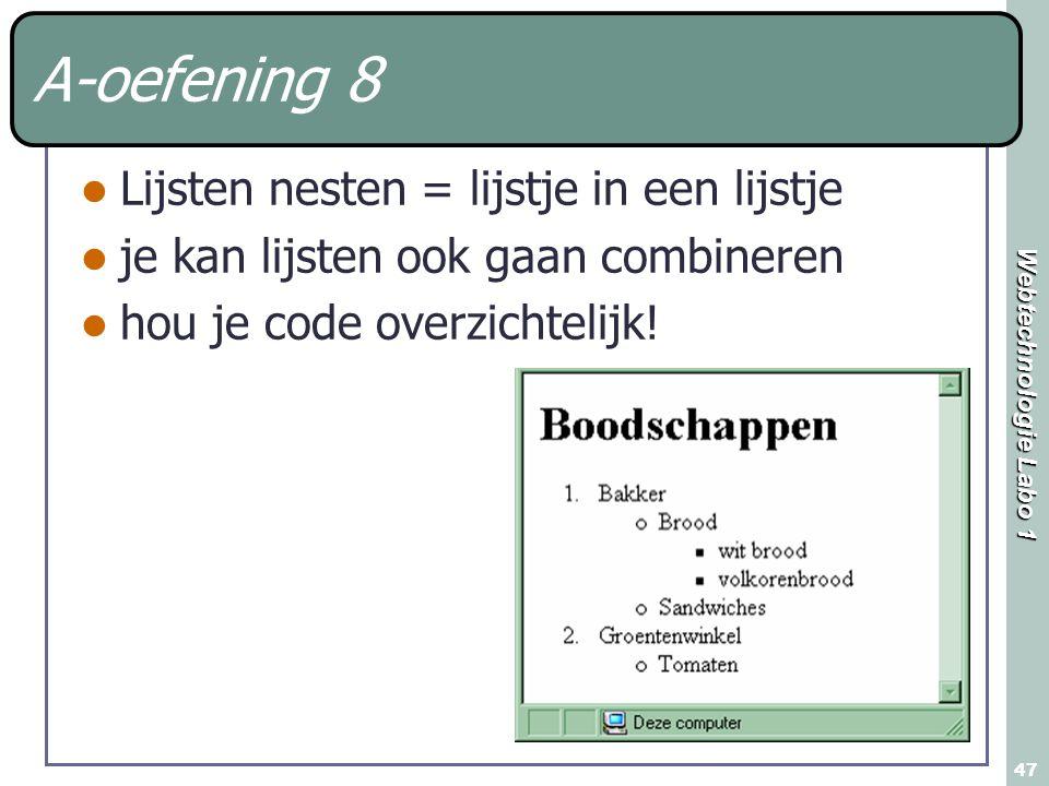 Webtechnologie Labo 1 47 A-oefening 8 Lijsten nesten = lijstje in een lijstje je kan lijsten ook gaan combineren hou je code overzichtelijk!