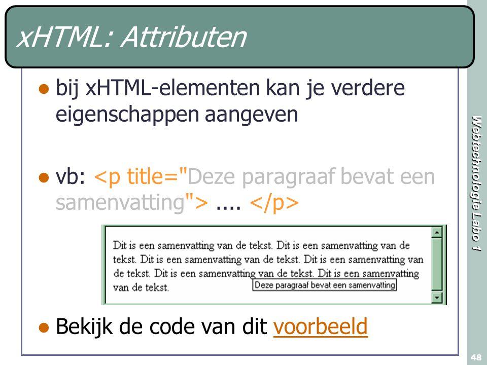 Webtechnologie Labo 1 48 xHTML: Attributen bij xHTML-elementen kan je verdere eigenschappen aangeven vb:....