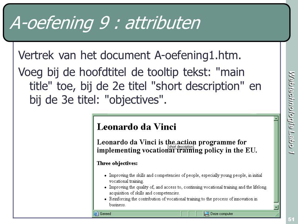 Webtechnologie Labo 1 51 A-oefening 9 : attributen Vertrek van het document A-oefening1.htm.