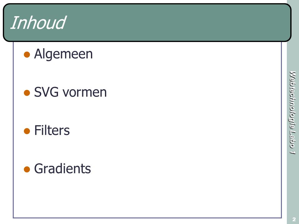Webtechnologie Labo 1 2 Inhoud Algemeen SVG vormen Filters Gradients