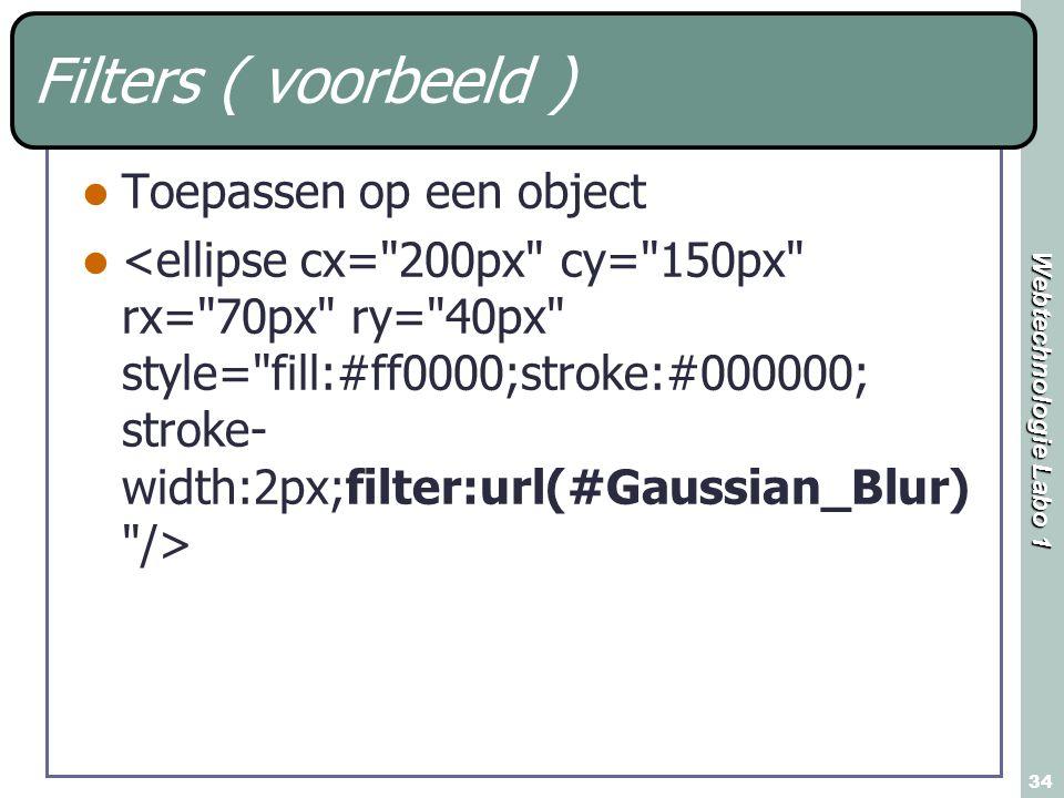Webtechnologie Labo 1 34 Filters ( voorbeeld ) Toepassen op een object